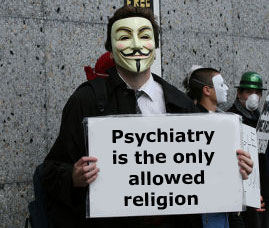 Anonymous - Psychiatry is the only allowed religion